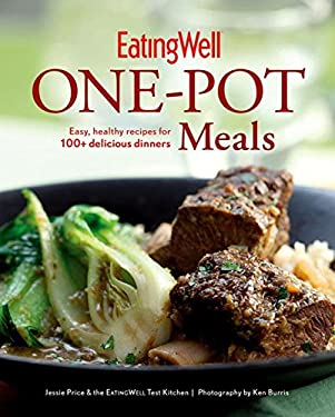 EatingWell One-Pot Meals: Easy, Healthy Recipes for 100+ Delicious Dinners 9780881509366