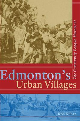 Edmonton's Urban Villages: The Community League Movement 9780888644381