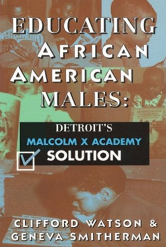 Educating African American Males Educating African American Males Educating African American Males: Detroit's Malcolm X Academy Solution Detroit's Mal 9780883781579