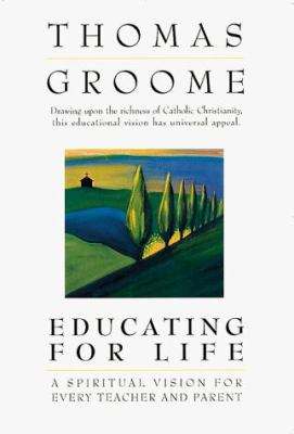 Educating for Life: A Spiritual Vision for Every Teacher and Parent 9780883473832
