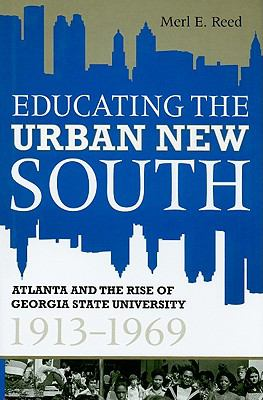 Educating the Urban New South: Atlanta and the Rise of Georgia State University, 1913-1969 9780881461480