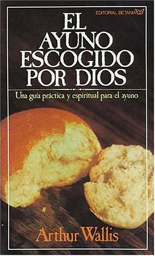 El Ayuno Escogido Por Dios = God's Chosen Fast 9780881130065