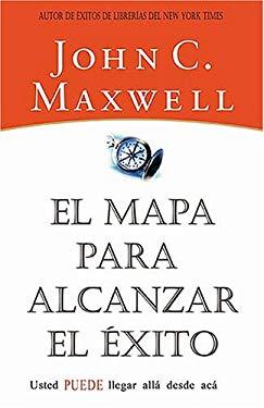 El Mapa Para Alcanzar el Exito: Usted Puede Llegar Desde Aqui = Your Road Map for Success 9780881137910