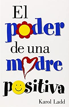 El Poder de Una Madre Positiva = The Power of a Positive Mom 9780884199137