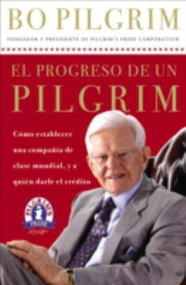 El Progreso de Un Pilgrim: Como Establecer Una Compania de Clase Mundial, y a Quien Darle El Credito 9780881139006