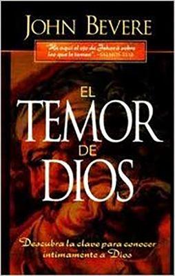 El Temor de Dios: Descubra la Clave Para Conocer Intimamente A Dios = The Fear of the Lord 9780884195535