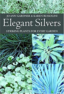 Elegant Silvers: Striking Plants for Every Garden 9780881927030