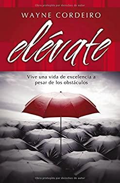 Elevate: Vive Una Vida de Excelencia a Pesar de Los Obstaculos 9780881139495