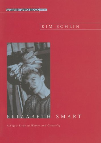 Elizabeth Smart: A Fugue Essay on Women and Creativity 9780889614420