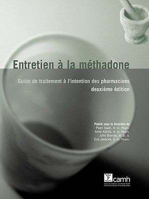 Entretien a la Methadone: Guide de Traitement A L'Intention Des Pharmaciens, Deuxieme Edition 9780888685131