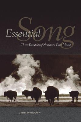 Essential Song: Three Decades of Northern Cree Music 9780889204591