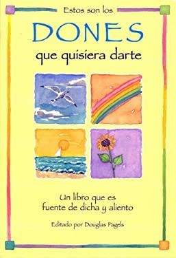 Estos Son los Dones Que Quisiera Darte: Un Libro Que Es Fuente de Dicha y Aliento 9780883966471