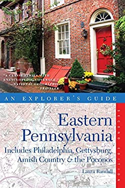 Explorer's Guide Eastern Pennsylvania: Includes Philadelphia, Gettysburg, Amish Country & the Pocono Mountains 9780881509939