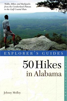 Explorer's Guides: 50 Hikes in Alabama: Walks, Hikes, & Backpacks from the Mountains to the Coast and Throughout the Heart of Dixie 9780881508789