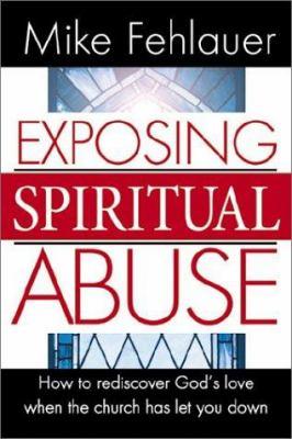 Exposing Spiritual Abuse 9780884197683
