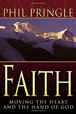 Faith: Moving the Heart and the Hand of God 9780883681749