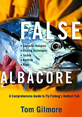 False Albacore: A Comprehensive Guide to Fly Fishing's Hottest Fish: Tackle, Baitfish, Flies, Seasonal Hot Spots, and Techniques 9780881505207