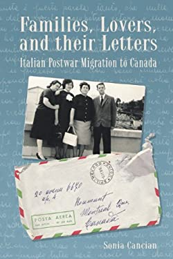 Families, Lovers, and Their Letters: Italian Postwar Migration to Canada 9780887557156
