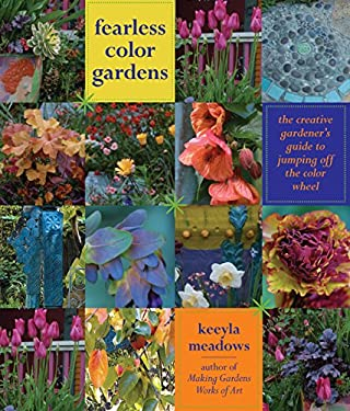Fearless Color Gardens: The Creative Gardener's Guide to Jumping Off the Color Wheel 9780881929409