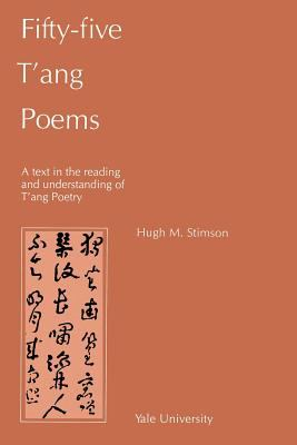 Fifty-Five T'Ang Poems: A Text in the Reading and Understanding of T'Ang Poetry