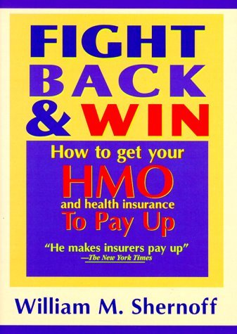 Fight Back and Win: How to Get HMOs and Health Insurance to Pay Up 9780887231728