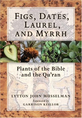 Figs, Dates, Laurel, and Myrrh: Plants of the Bible and the Quran 9780881928556