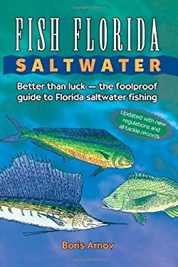 Fish Florida Saltwater: Better Than Luck--The Foolproof Guide to Florida Saltwater Fishing 9780884150022