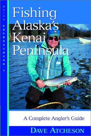 Fishing Alaska's Kenai Peninsula: A Complete Angler's Guide 9780881505504