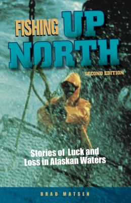 Fishing Up North: Stories of Luck and Loss in Alaskan Waters 9780882408965