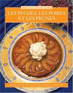 Les P?ches, Les Poires Et Les Prunes: 40 Recettes D?licieuses Pour La Maison 9780887804892