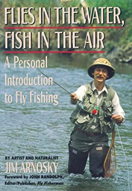 Flies in the Water, Fish in the Air: A Personal Introduction to Fly Fishing 9780881502466