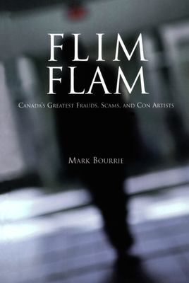 Flim Flam: Canada's Greatest Frauds, Scams, and Con Artists 9780888822017