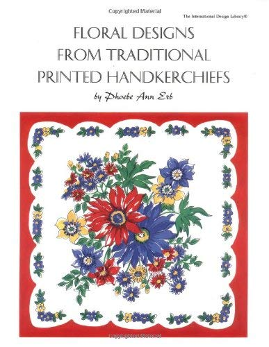 Floral Designs from Traditional Printed Handkerchiefs / By Phoebe Ann Erb