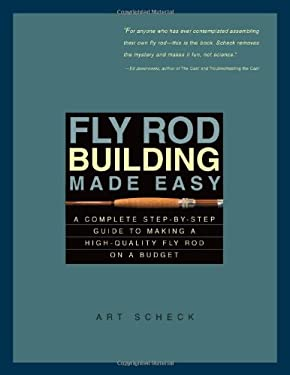 Fly Rod Building Made Easy: A Complete Step-By-Step Guide to Making a High-Quality Fly Rod on a Budget 9780881505115