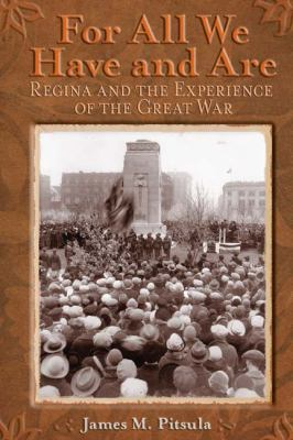 For All We Have and Are: Regina and the Experience of the Great War 9780887557088