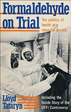 Formaldehyde on Trial: The Politics of Health in a Chemical Society 9780888626530
