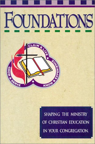 Foundations: Shaping the Ministry of Christian Education in Your Congregation 9780881771237