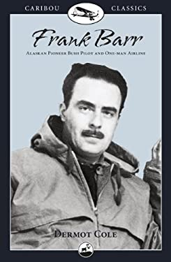 Frank Barr: Bush Pilot in Alaska and the Yukon 9780882405254