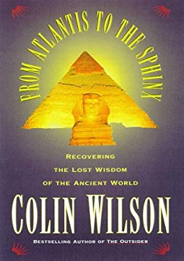 From Atlantis to the Sphinx: Recovering the Lost Wisdom of the Ancient World 9780880642279