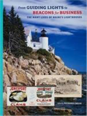 From Guiding Lights to Beacons for Business: The Many Lives of Maine's Lighthouses 9780884483380