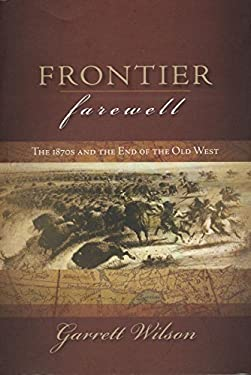 Frontier Farewell: The 1870s and the End of the Old West 9780889771932