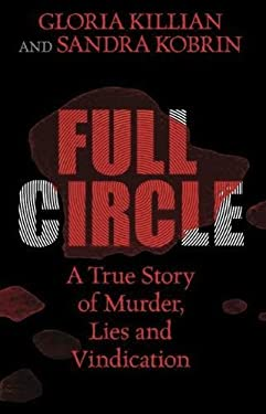 Full Circle: A True Story of Murder, Lies, and Vindication 9780882823768