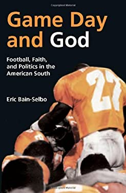 Game Day and God: Football, Faith, and Politics in the American South 9780881461558