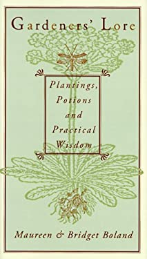 Gardeners' Lore: Plantings, Potions, and Practical Wisdom 9780880015707