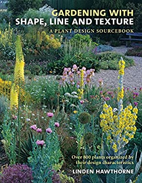 Gardening with Shape, Line and Texture: A Plant Design Sourcebook 9780881928884