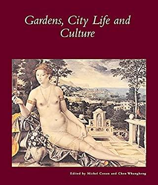 Gardens, City Life, and Culture: A World Tour 9780884023289