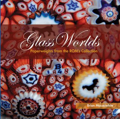 Glass Worlds: Paperweights from the ROM's Collection 9780888544490