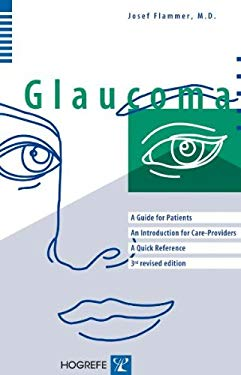 Glaucoma: A Guide for Patients, a Introducation for Care-Providers, a Quick Reference 9780889373426