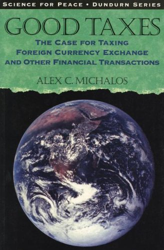 Good Taxes: The Case for Taxing Foreign Currency Exchange and Other Financial Transactions 9780888669544