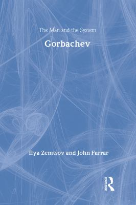 Gorbachev: The Man and the System 9780887382222